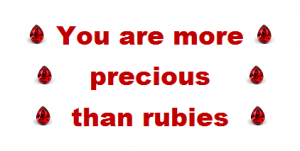 You are more precious than rubies