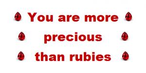 You are more precious than rubies